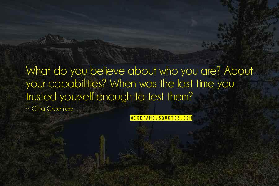 Last Time I Trusted Quotes By Gina Greenlee: What do you believe about who you are?
