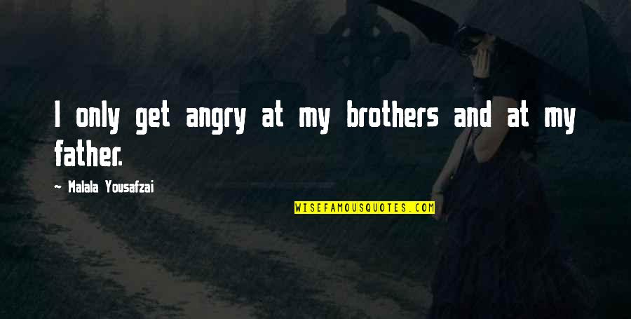 Last Time I Trusted Quotes By Malala Yousafzai: I only get angry at my brothers and