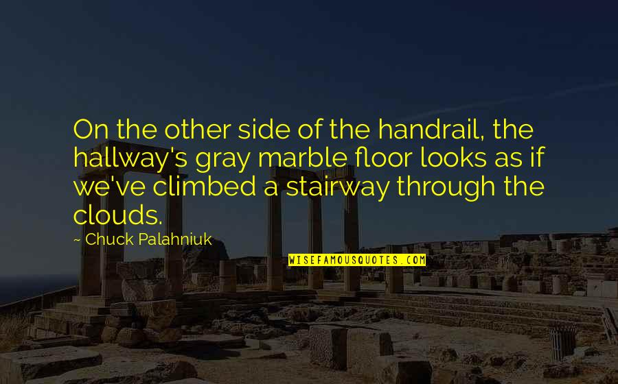 Late Night Rendezvous Quotes By Chuck Palahniuk: On the other side of the handrail, the