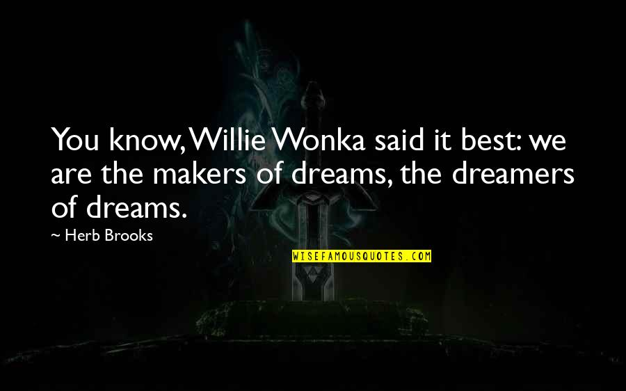 Late Night Rendezvous Quotes By Herb Brooks: You know, Willie Wonka said it best: we
