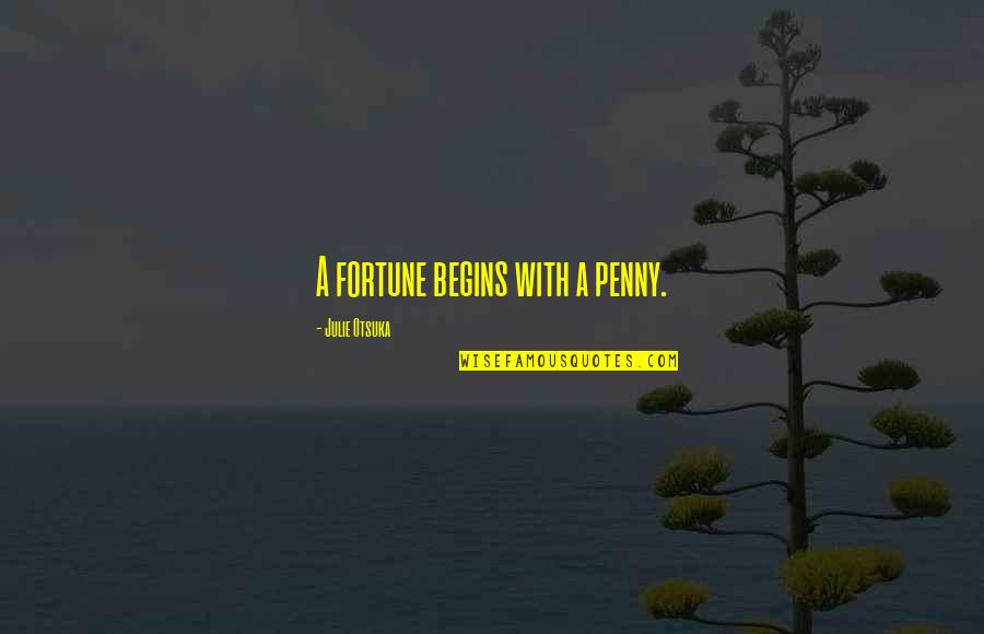 Late Night Rendezvous Quotes By Julie Otsuka: A fortune begins with a penny.