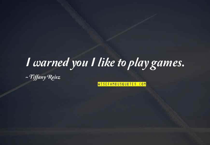 Late Night Rendezvous Quotes By Tiffany Reisz: I warned you I like to play games.