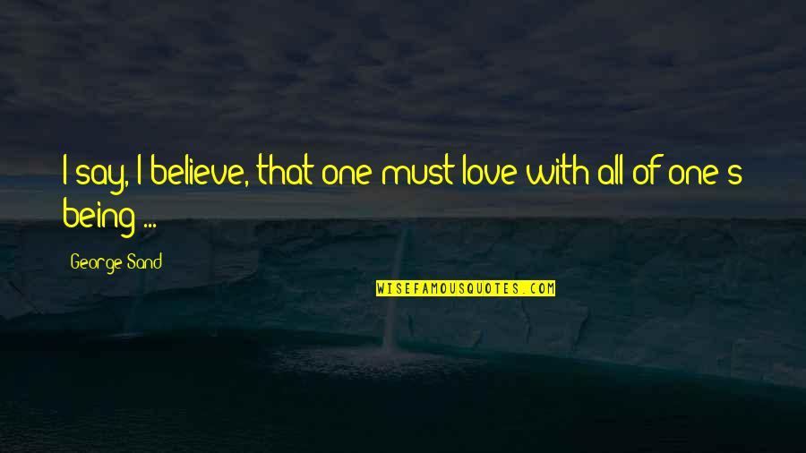 Late Night Studying Quotes By George Sand: I say, I believe, that one must love