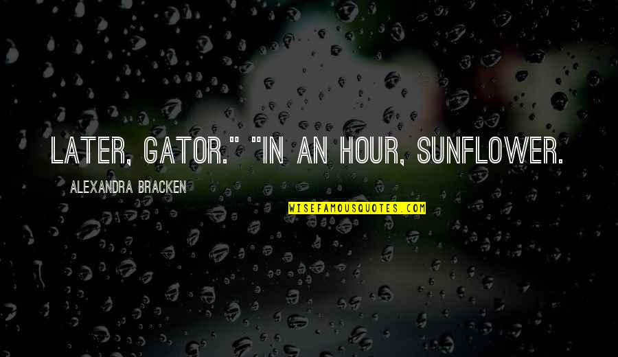 "Later Gator Quotes By Alexandra Bracken: Later, gator."" ""In an hour, sunflower."