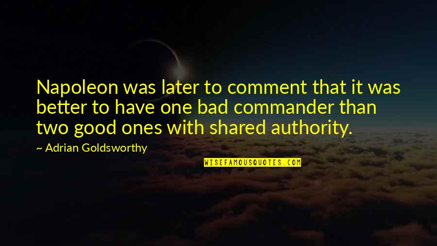 Later Than Quotes By Adrian Goldsworthy: Napoleon was later to comment that it was