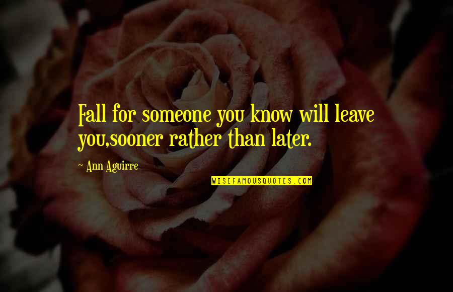 Later Than Quotes By Ann Aguirre: Fall for someone you know will leave you,sooner