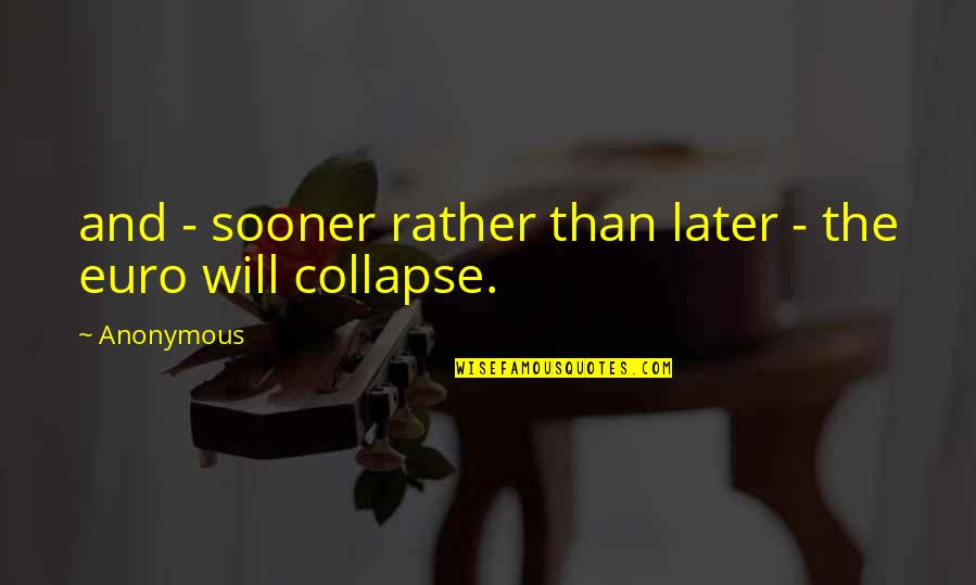 Later Than Quotes By Anonymous: and - sooner rather than later - the