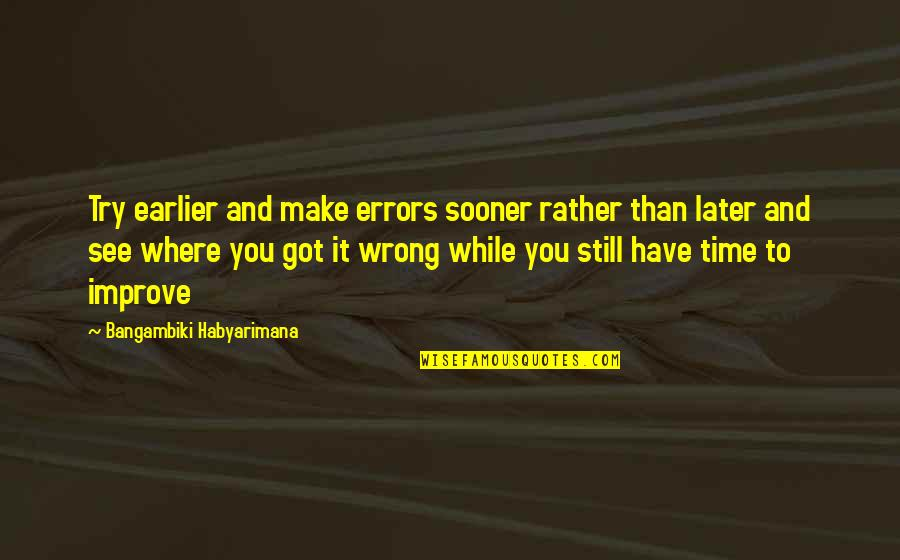 Later Than Quotes By Bangambiki Habyarimana: Try earlier and make errors sooner rather than