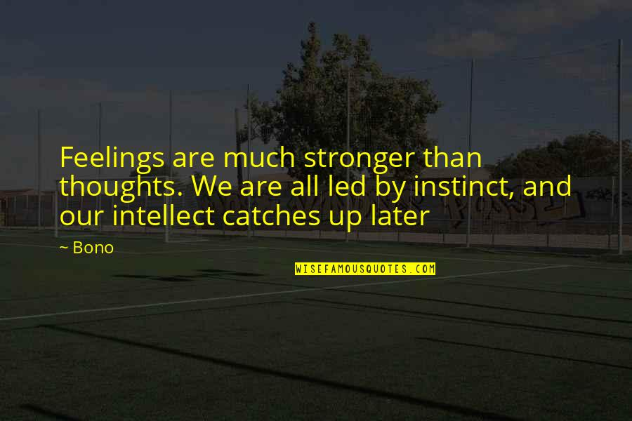 Later Than Quotes By Bono: Feelings are much stronger than thoughts. We are