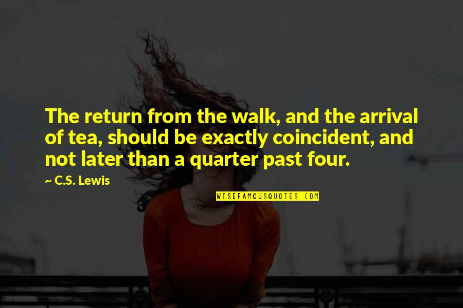 Later Than Quotes By C.S. Lewis: The return from the walk, and the arrival