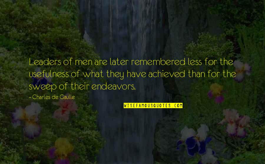 Later Than Quotes By Charles De Gaulle: Leaders of men are later remembered less for