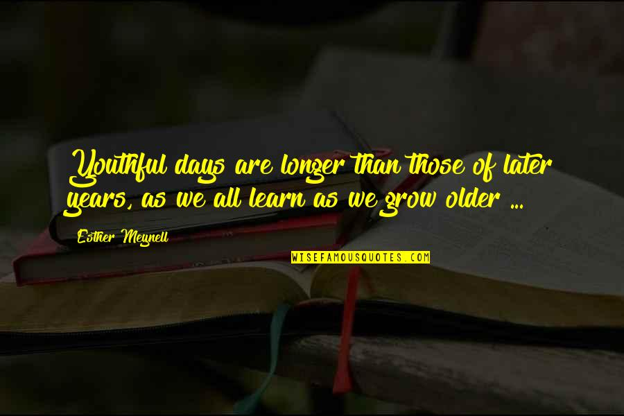 Later Than Quotes By Esther Meynell: Youthful days are longer than those of later