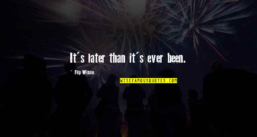 Later Than Quotes By Flip Wilson: It's later than it's ever been.