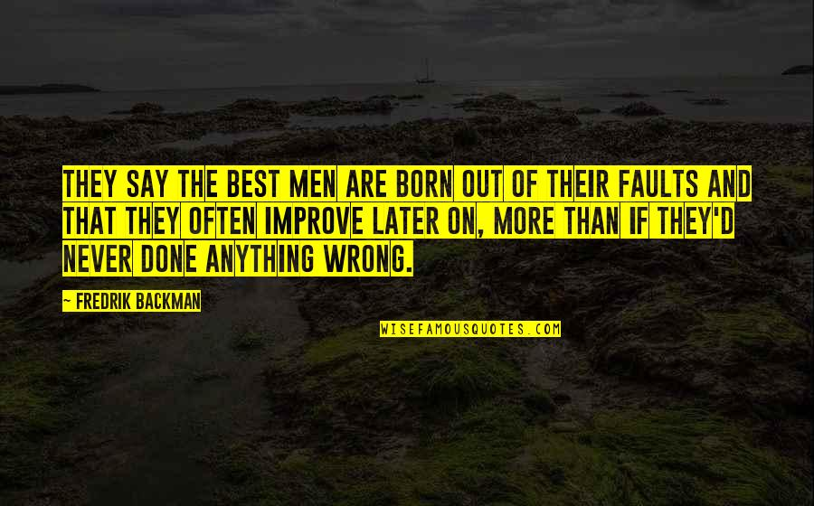 Later Than Quotes By Fredrik Backman: They say the best men are born out