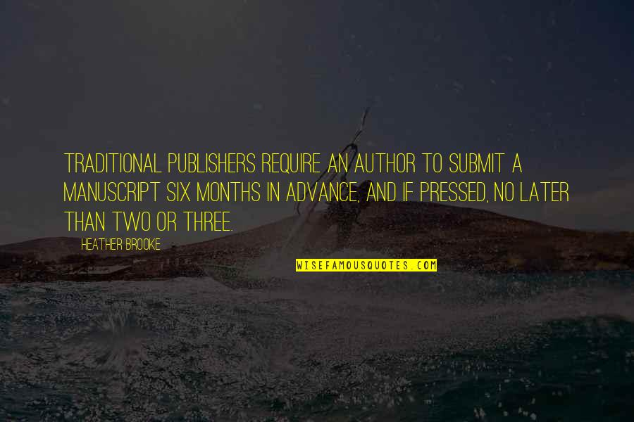 Later Than Quotes By Heather Brooke: Traditional publishers require an author to submit a