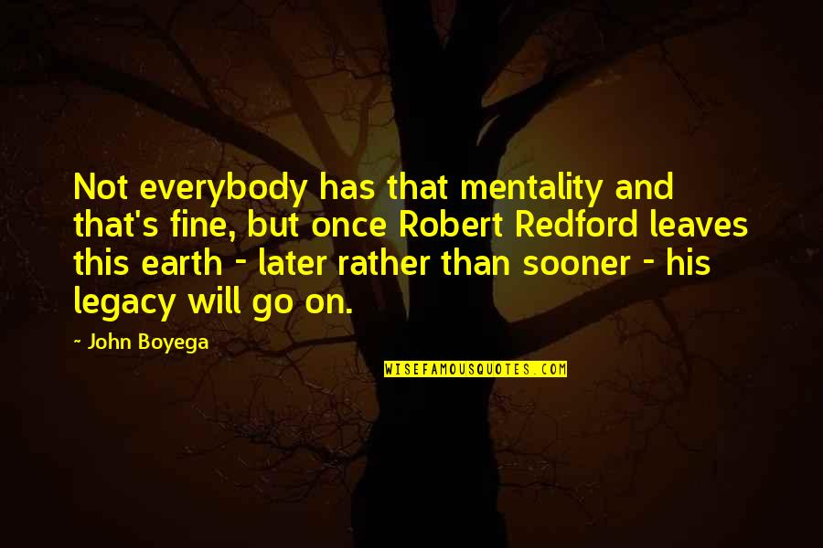 Later Than Quotes By John Boyega: Not everybody has that mentality and that's fine,