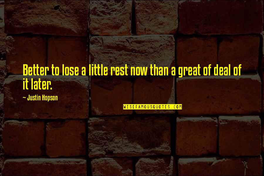 Later Than Quotes By Justin Hopson: Better to lose a little rest now than