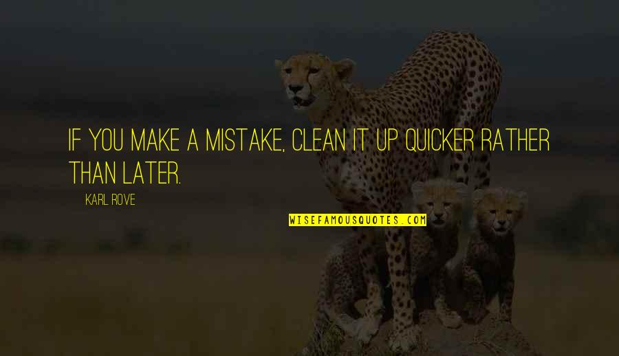 Later Than Quotes By Karl Rove: If you make a mistake, clean it up