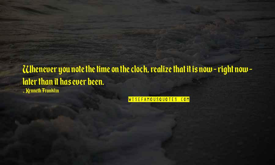 Later Than Quotes By Kenneth Franklin: Whenever you note the time on the clock,