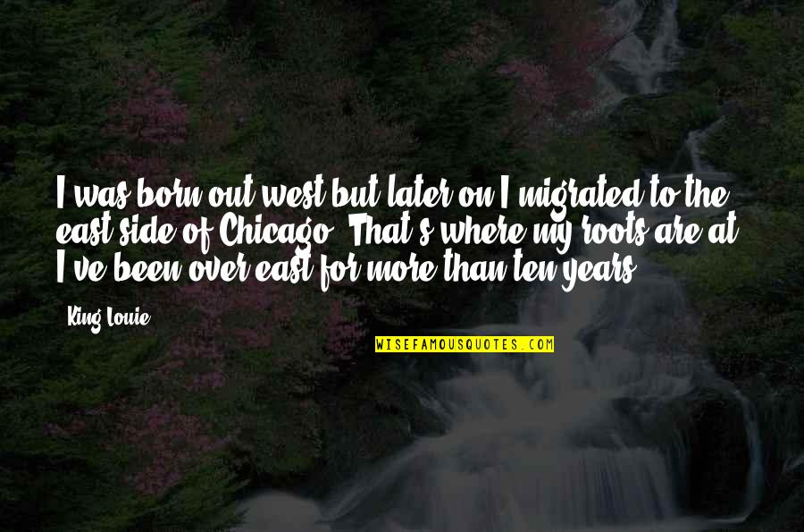 Later Than Quotes By King Louie: I was born out west but later on