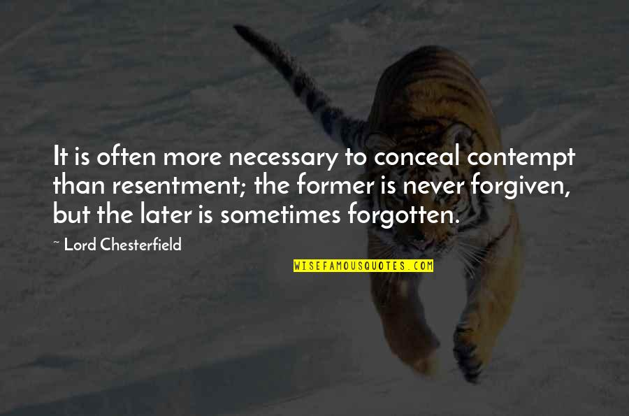 Later Than Quotes By Lord Chesterfield: It is often more necessary to conceal contempt