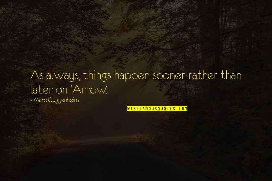 Later Than Quotes By Marc Guggenheim: As always, things happen sooner rather than later