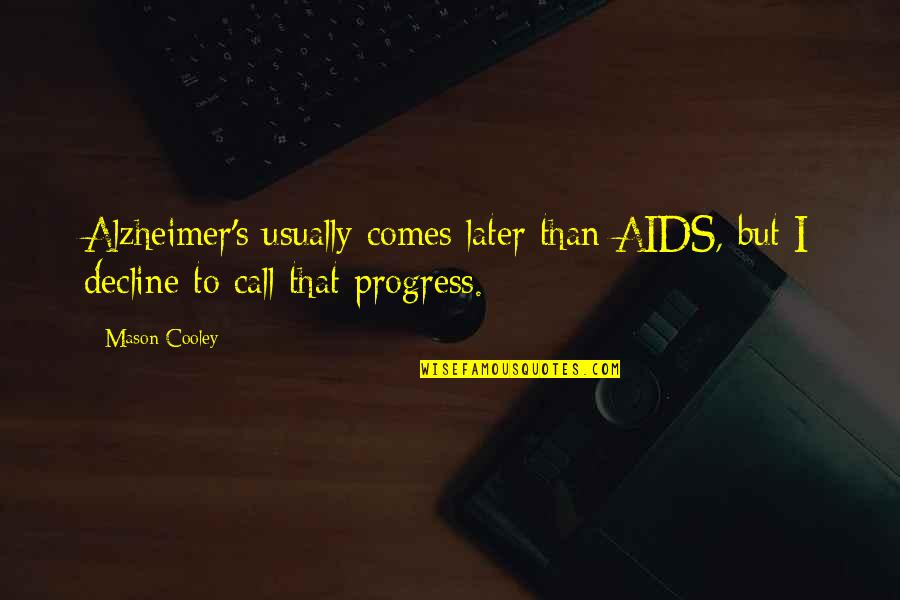 Later Than Quotes By Mason Cooley: Alzheimer's usually comes later than AIDS, but I