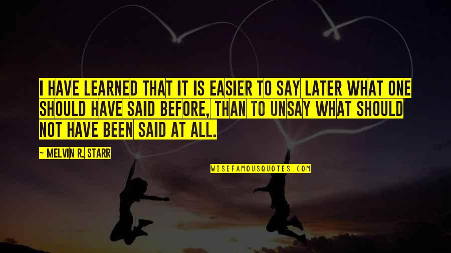 Later Than Quotes By Melvin R. Starr: I have learned that it is easier to