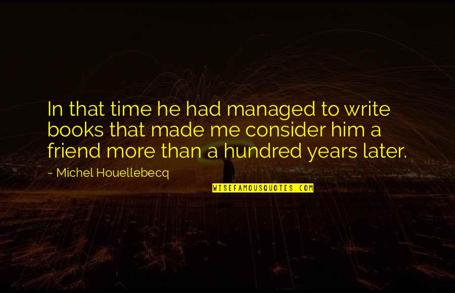 Later Than Quotes By Michel Houellebecq: In that time he had managed to write