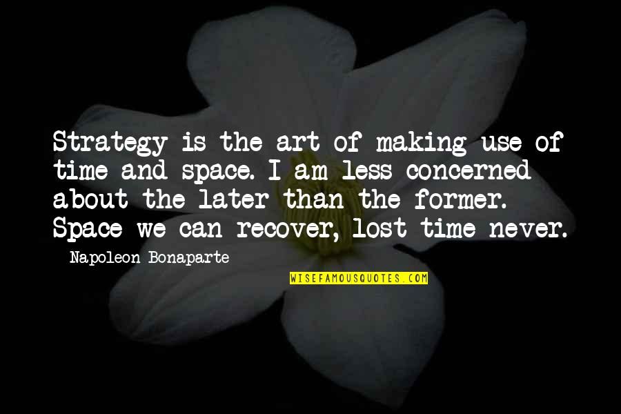 Later Than Quotes By Napoleon Bonaparte: Strategy is the art of making use of
