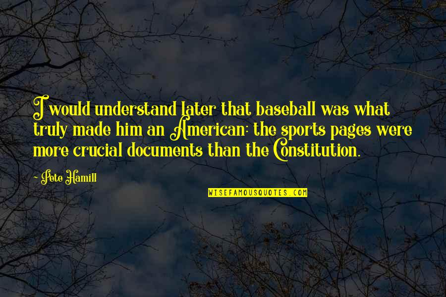 Later Than Quotes By Pete Hamill: I would understand later that baseball was what