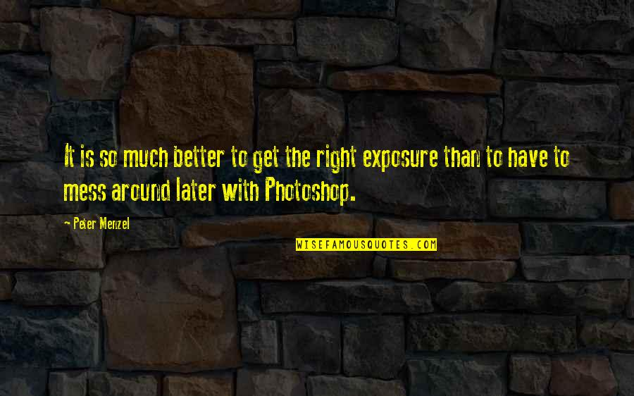 Later Than Quotes By Peter Menzel: It is so much better to get the