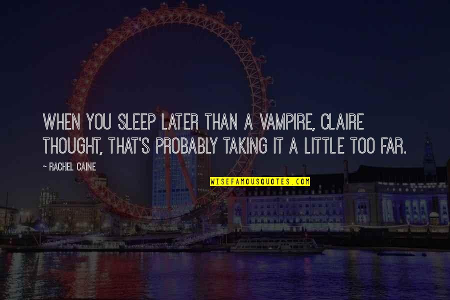 Later Than Quotes By Rachel Caine: When you sleep later than a vampire, Claire