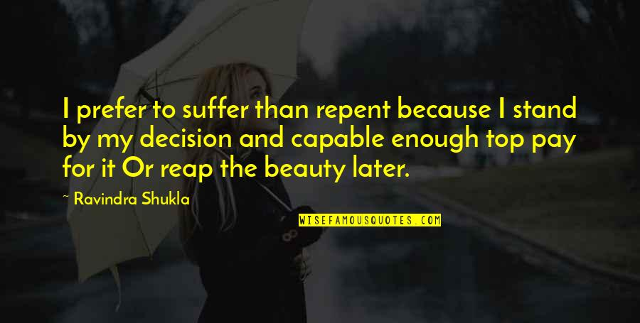 Later Than Quotes By Ravindra Shukla: I prefer to suffer than repent because I