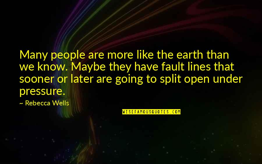 Later Than Quotes By Rebecca Wells: Many people are more like the earth than