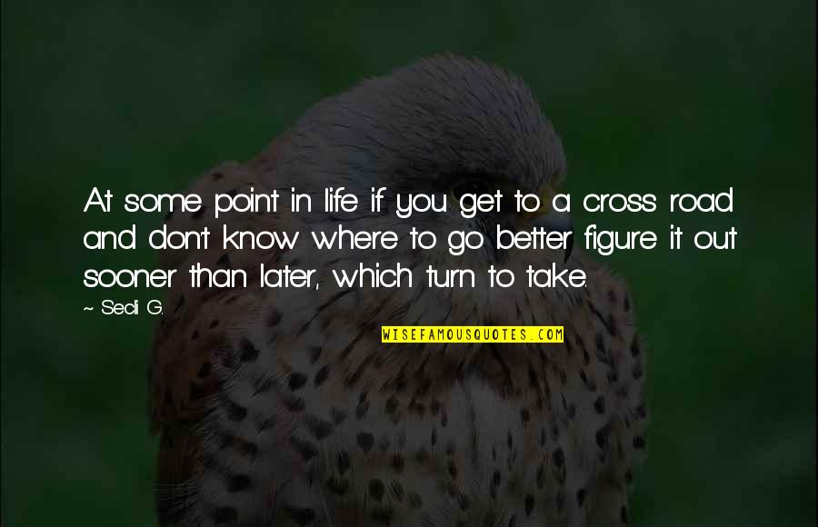 Later Than Quotes By Secli G.: At some point in life if you get