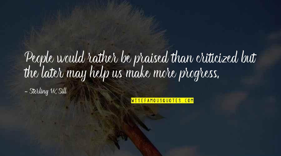 Later Than Quotes By Sterling W. Sill: People would rather be praised than criticized but