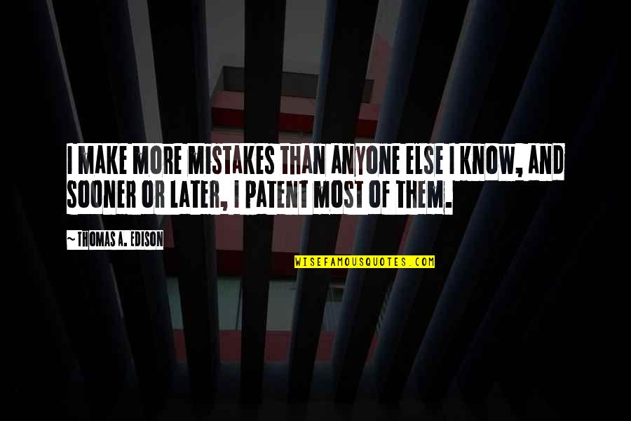 Later Than Quotes By Thomas A. Edison: I make more mistakes than anyone else I