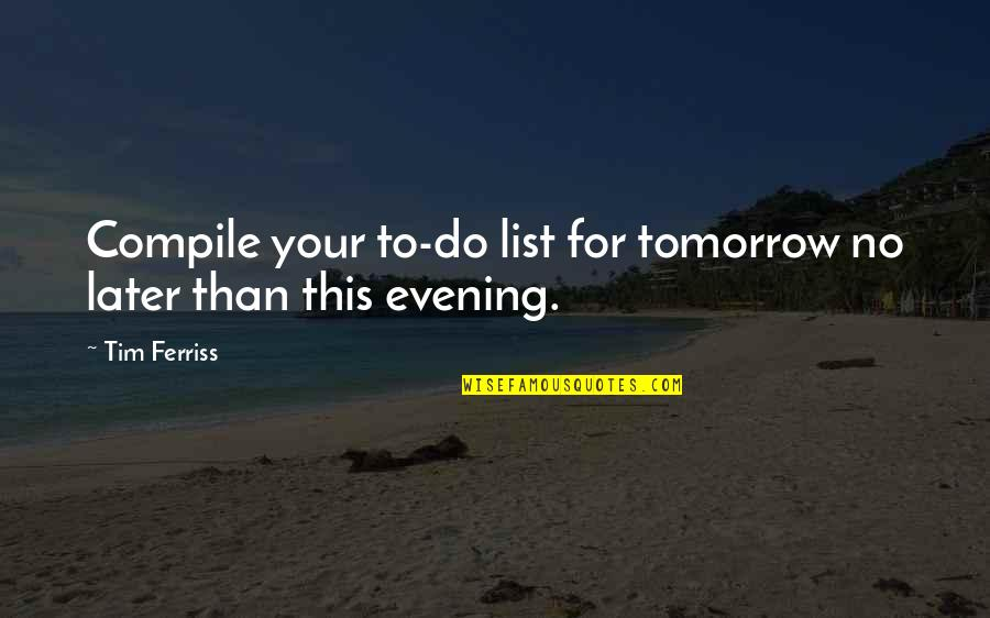 Later Than Quotes By Tim Ferriss: Compile your to-do list for tomorrow no later
