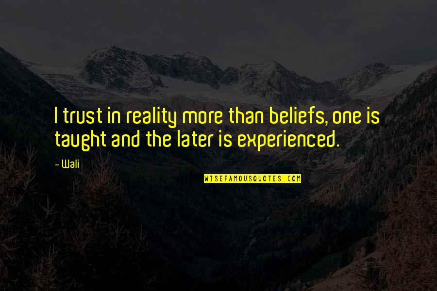 Later Than Quotes By Wali: I trust in reality more than beliefs, one