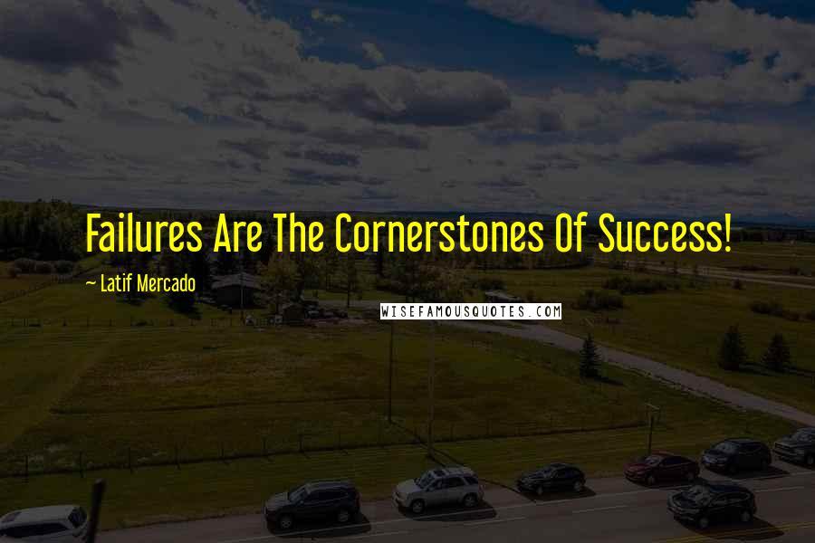 Latif Mercado quotes: Failures Are The Cornerstones Of Success!