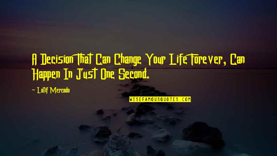 Latif Quotes By Latif Mercado: A Decision That Can Change Your Life Forever,