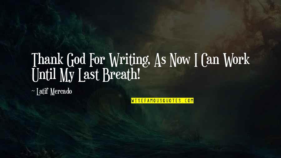 Latif Quotes By Latif Mercado: Thank God For Writing, As Now I Can