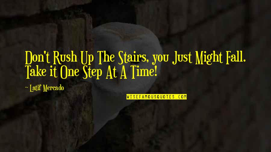 Latif Quotes By Latif Mercado: Don't Rush Up The Stairs, you Just Might