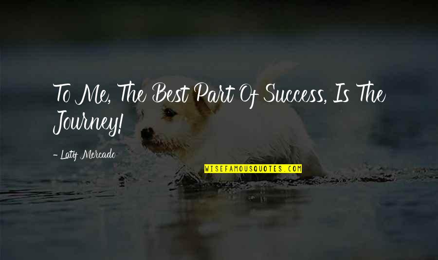 Latif Quotes By Latif Mercado: To Me, The Best Part Of Success, Is