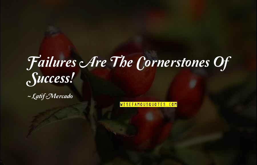 Latif Quotes By Latif Mercado: Failures Are The Cornerstones Of Success!