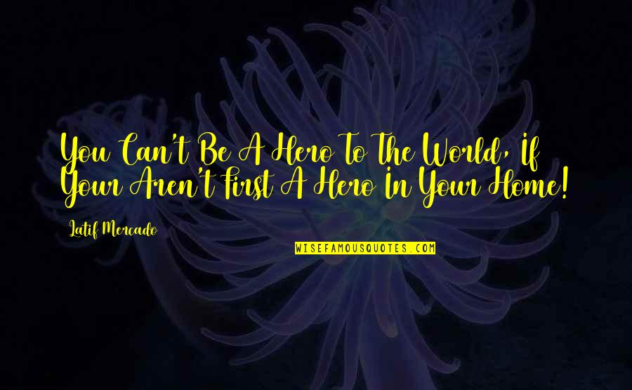 Latif Quotes By Latif Mercado: You Can't Be A Hero To The World,