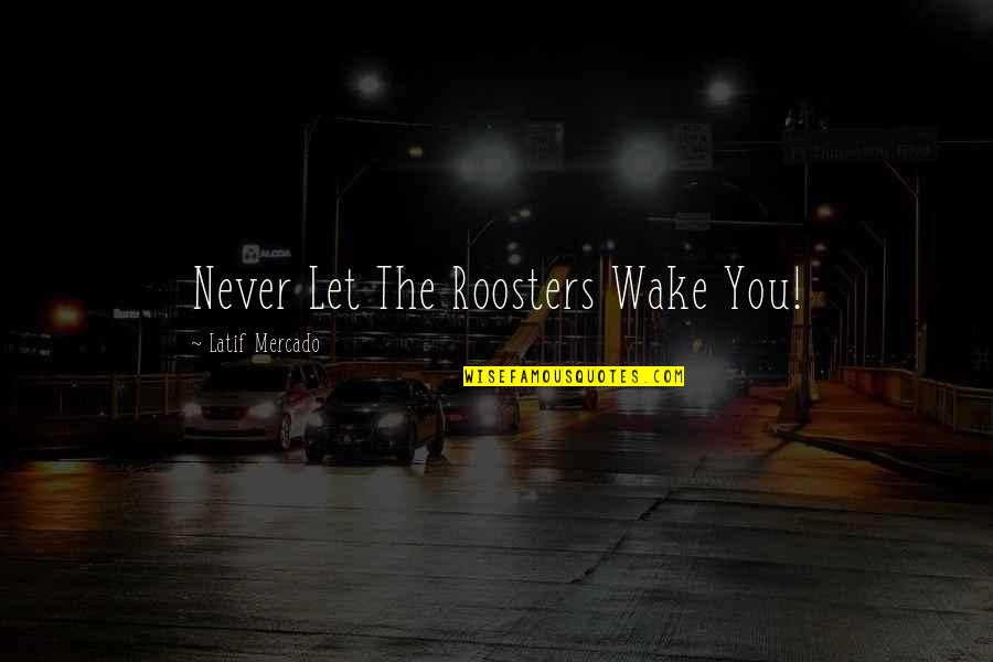Latif Quotes By Latif Mercado: Never Let The Roosters Wake You!