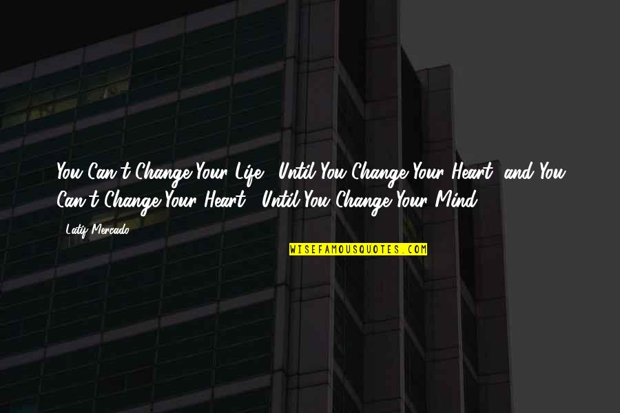 Latif Quotes By Latif Mercado: You Can't Change Your Life... Until You Change