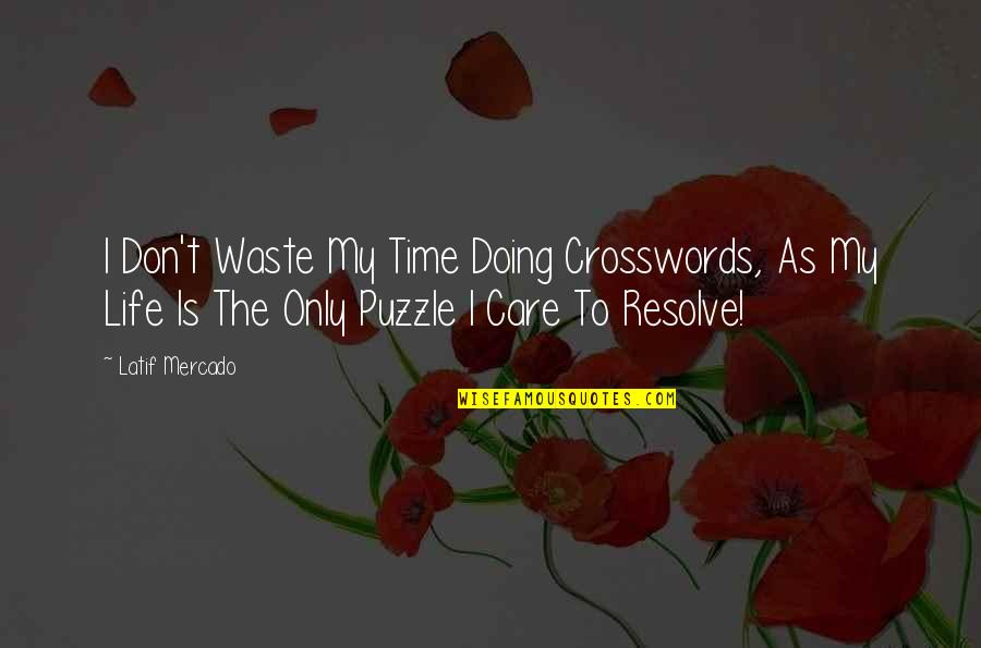 Latif Quotes By Latif Mercado: I Don't Waste My Time Doing Crosswords, As